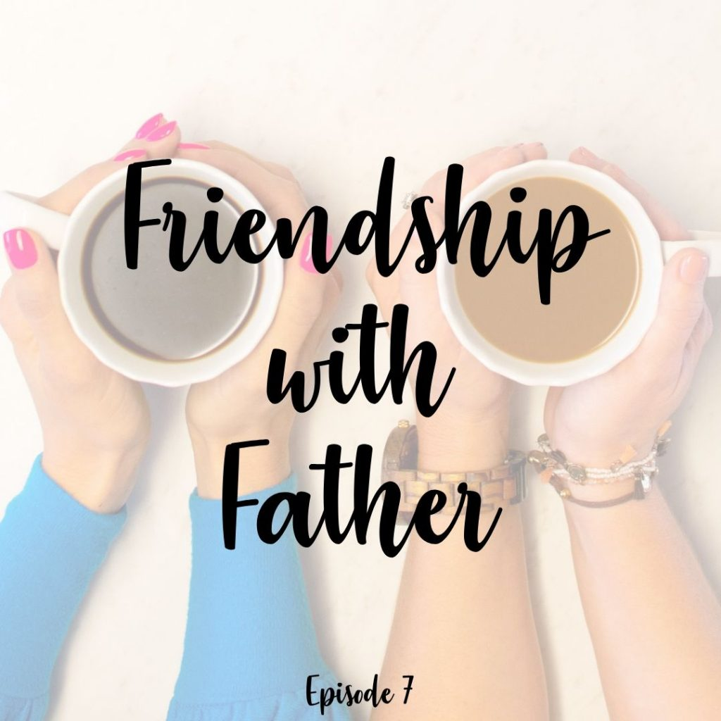 7. Friendship with Father