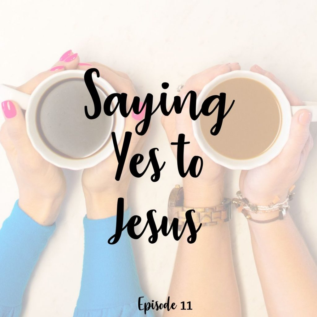 11. Saying yes to jesus a cup full of hope podcast