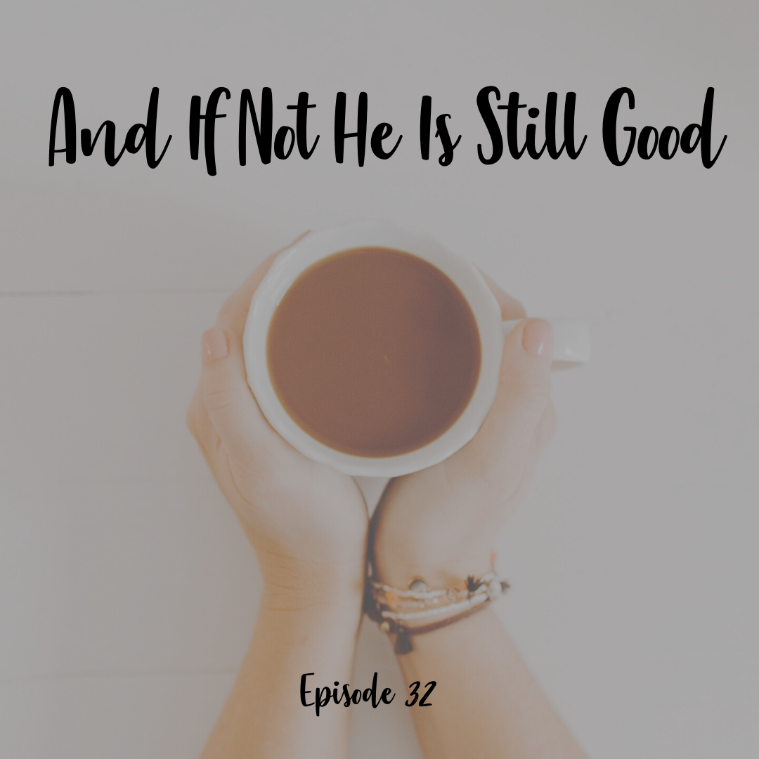 And if not he is still good a cup full of hope podcast