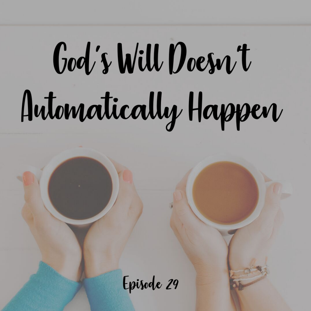 God's Will Doesn't Automaticall Happen - A Cup Full of Hope Podcast