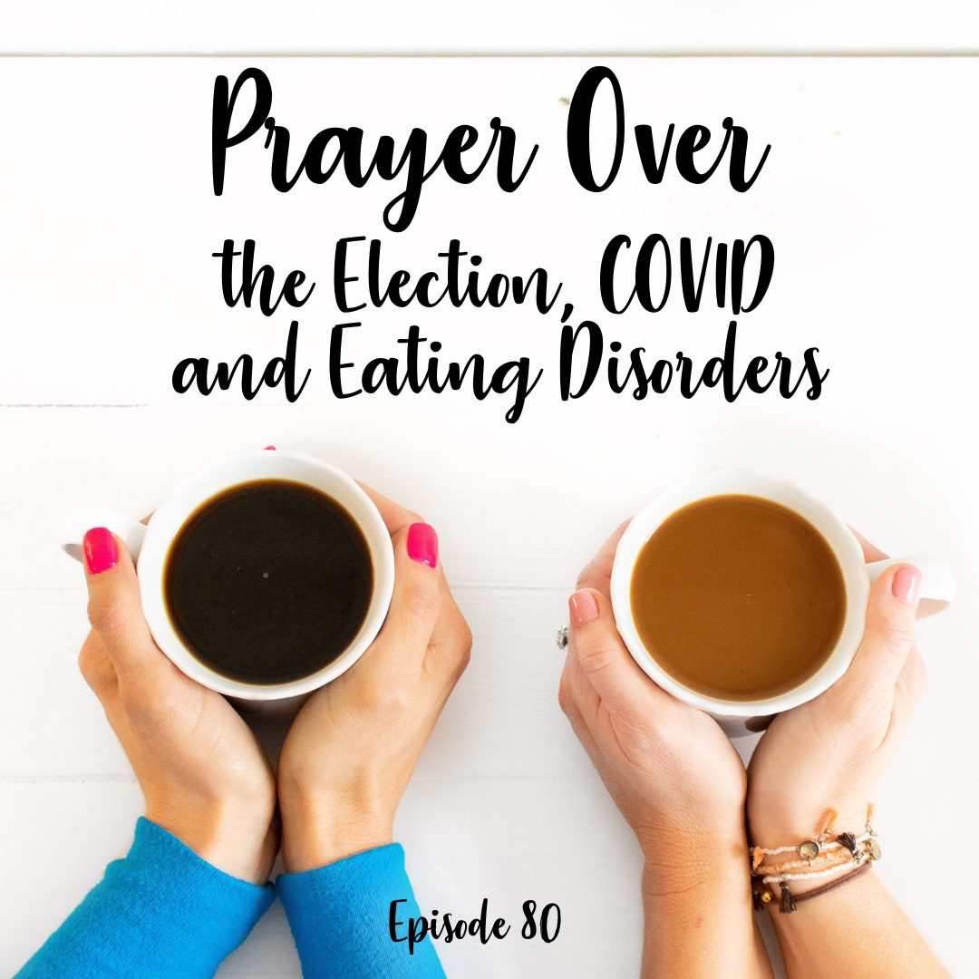 A Cup Full of Hope Podcast Prayer Over the Election, COVID and Eating Disorders