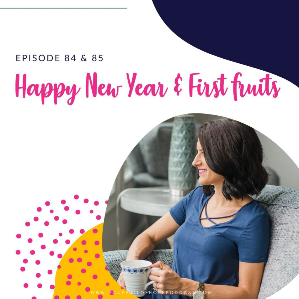 A Cup Full of Hope Podcast happy new year and podcast firstfruits
