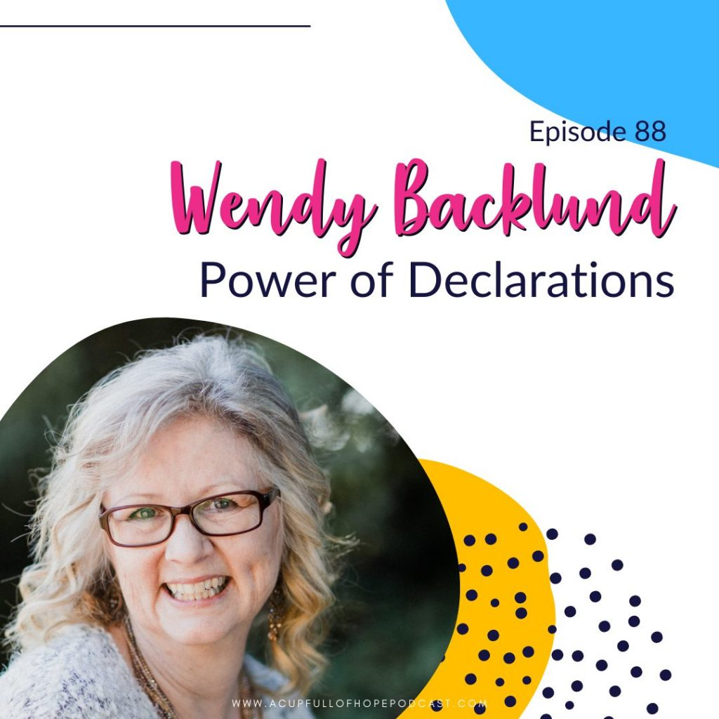 wendy backlund power of declarations a cup full of hope podcast