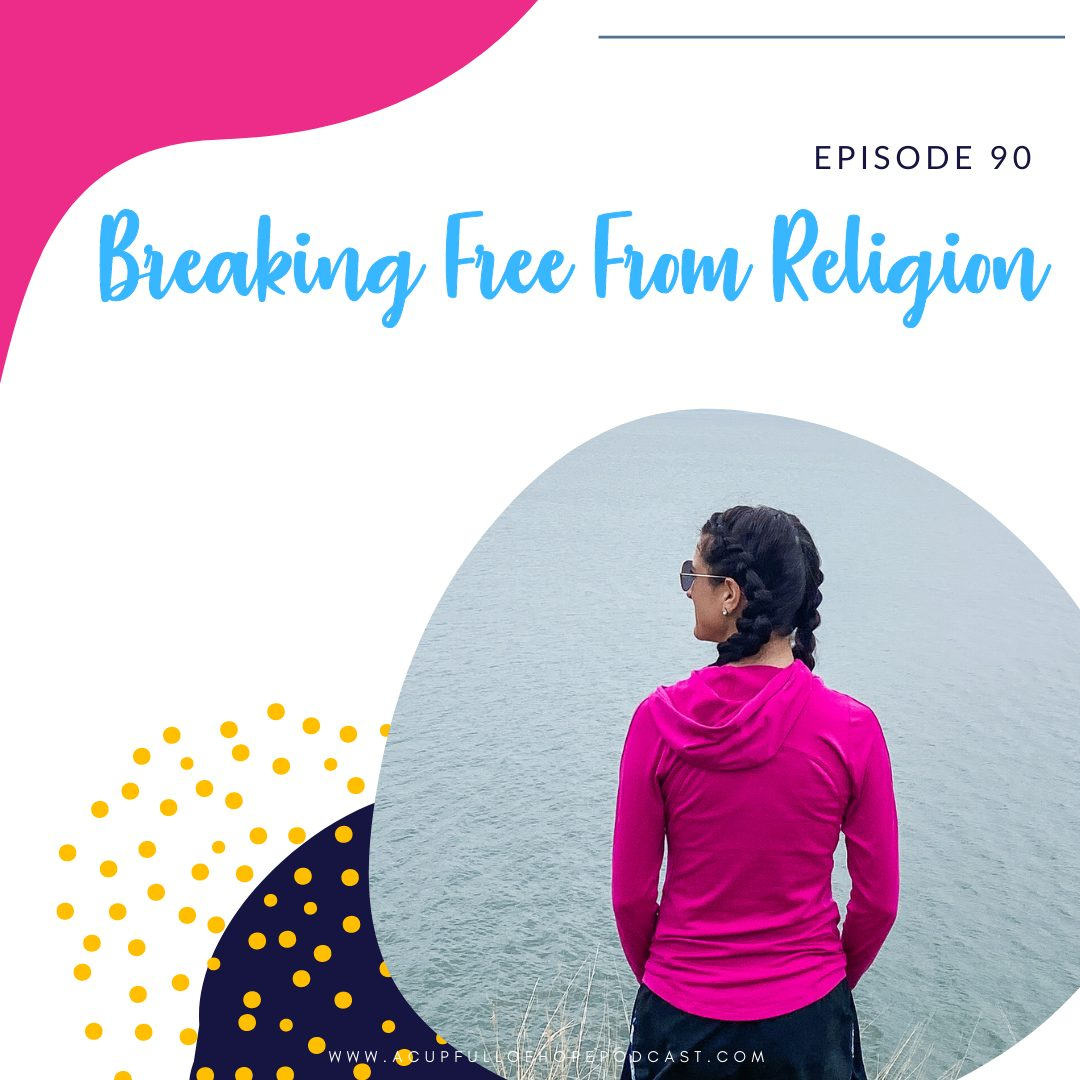 A Cup Full of Hope Podcast - Breaking Free from religion
