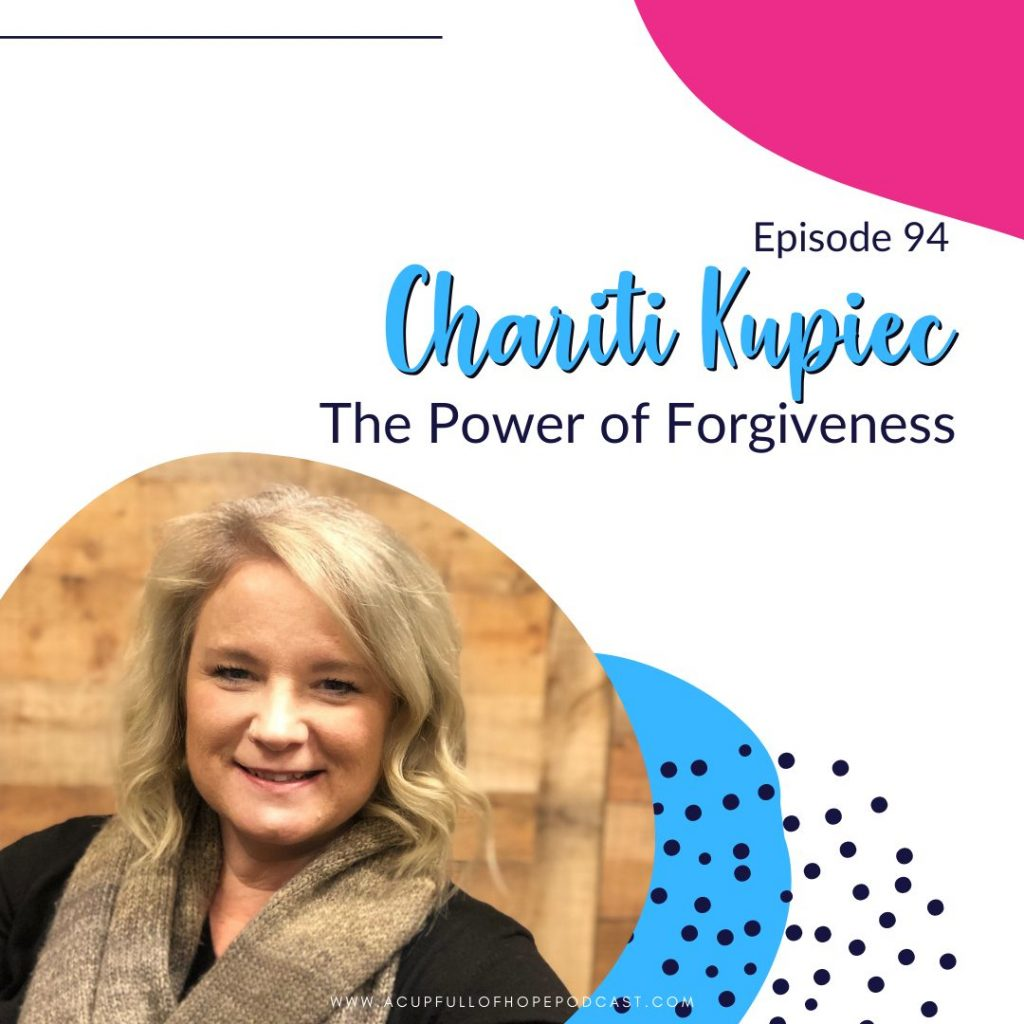 a cup full of hope podcast chariti kupiec forgiveness