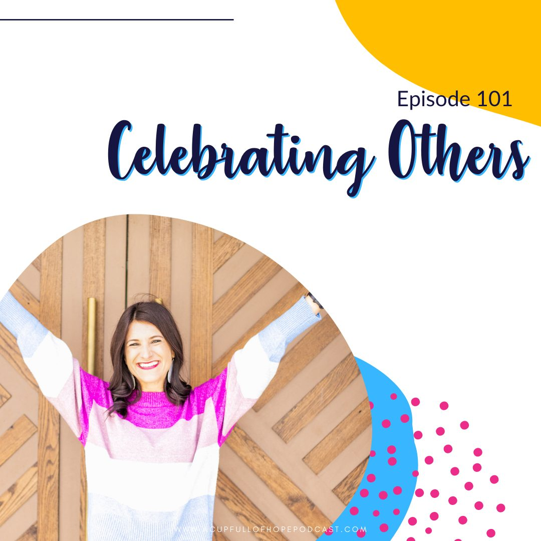 Celebrating Others Caroline Harries A Cup Full of Hope Podcast