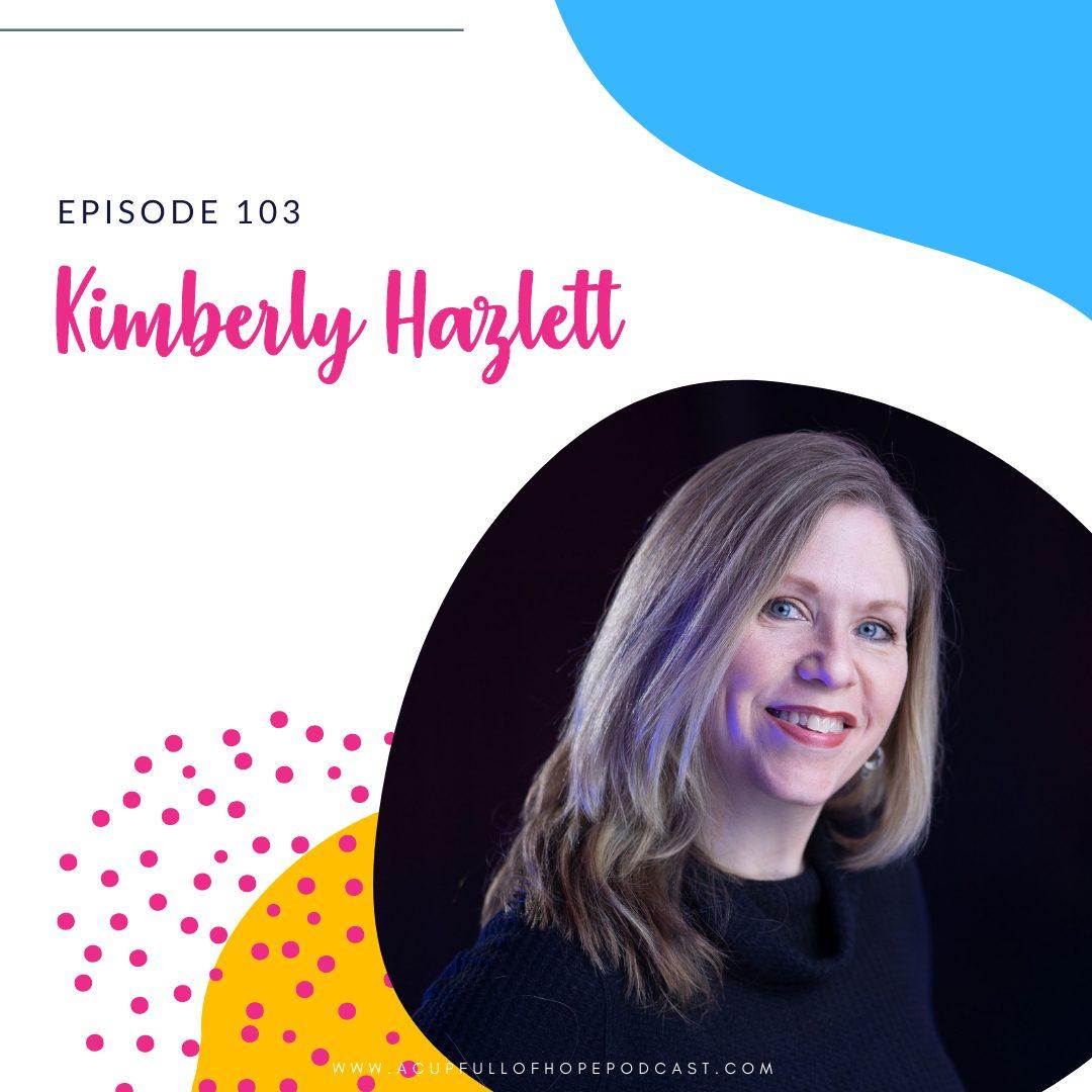 Kimberly Hazlett - A Cup Full of Hope Podcast